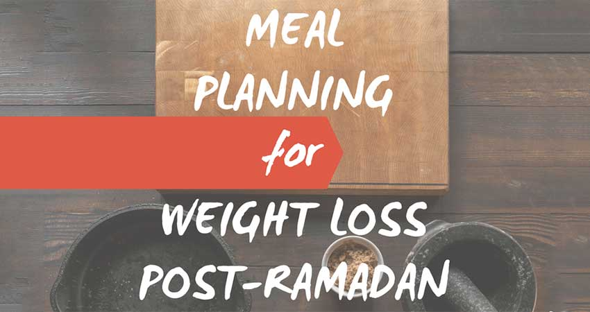 Meal Planning for Weight Loss post-Ramadan