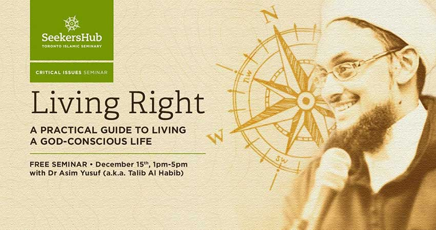 SeekersHub Toronto Living Right: A Practical Guide to Living a God-Conscious Life with Dr. Asim Yusuf