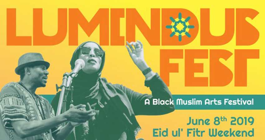 Luminous Fest 2019: A Black Muslim Arts Festival