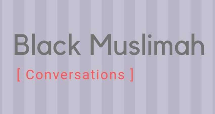 Femmes Noires Musulmanes au Québec Black Muslimah | Conversations