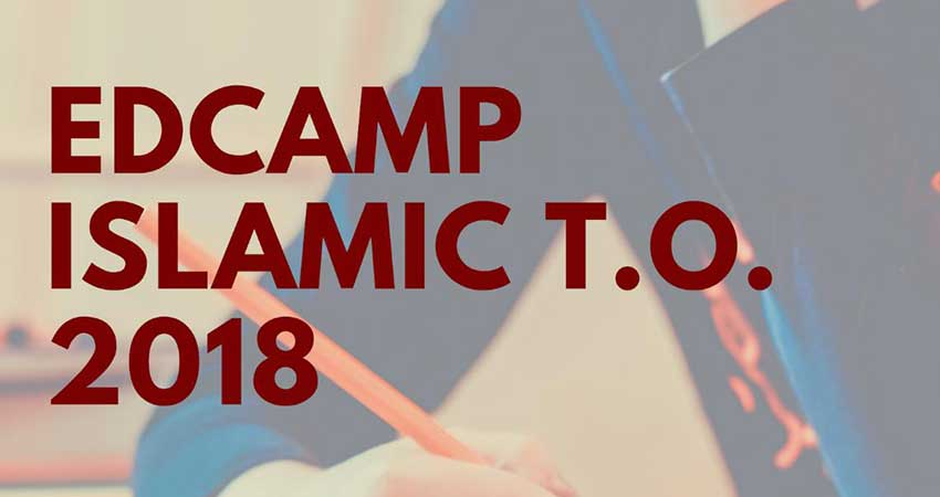 EdCamp Islamic T.O. 2018: Professional Development for Islamic Educators