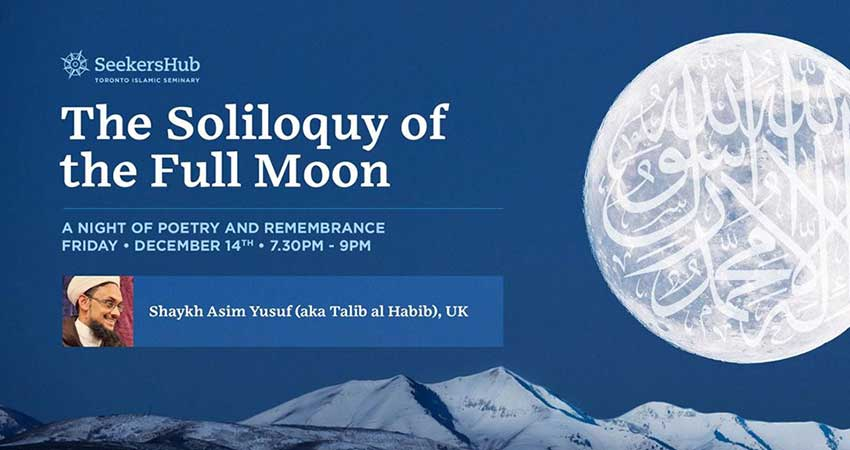 SeekersHub Toronto The Soliloquy of the Full Moon - A Night of Poetry and Remembrance with  Shaykh Asim Yusuf (aka Talib al-Habib)