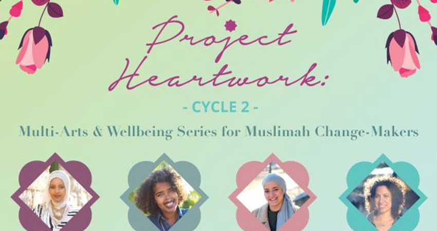Project Heartwork multi-disciplinary arts-based retreat series for Muslimah change-makers ages 18-29