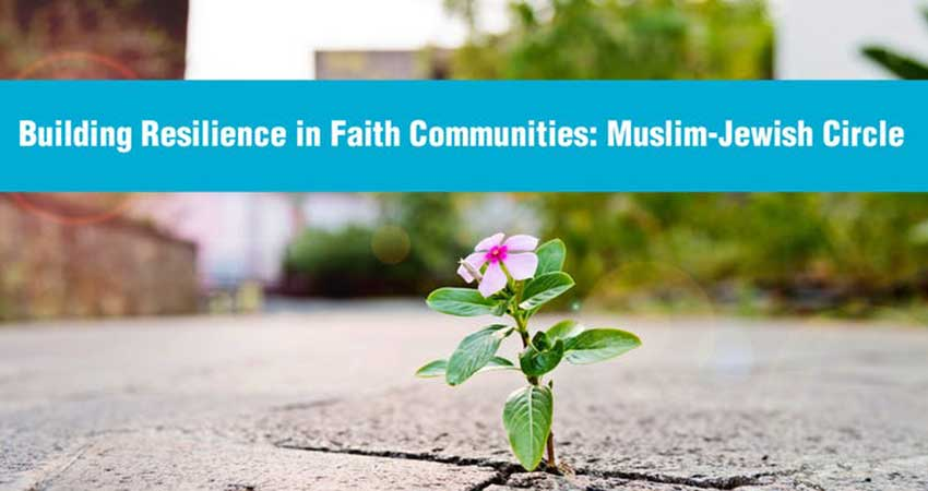 Building Resilience in Faith Communities: Muslim-Jewish Circle