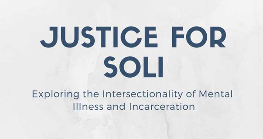 Justice for Soli: Exploration of Mental Illness and Incarceration