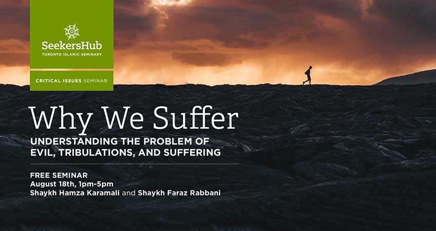 SeekersHub Toronto Why We Suffer: Understanding the Problem of Evil and Suffering