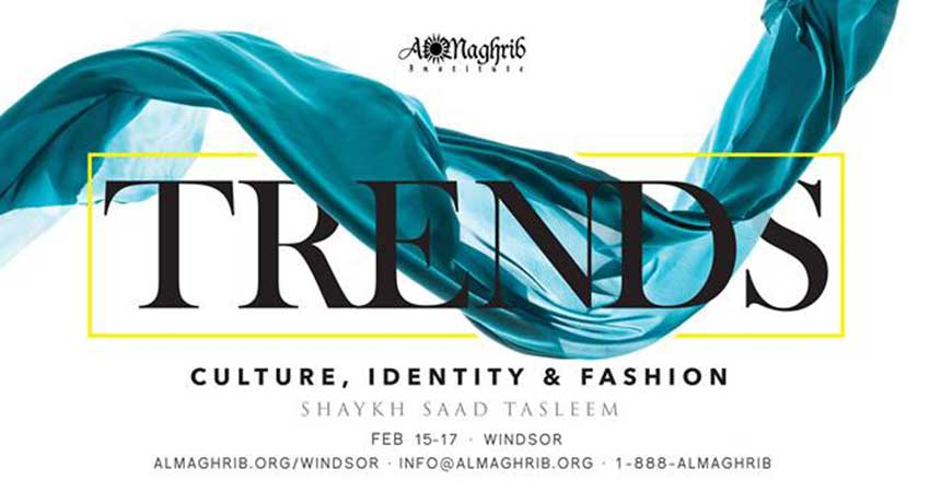 AlMaghrib Institute Trends: Culture, Identity, Fashion with Shaykh Saad Tasleem