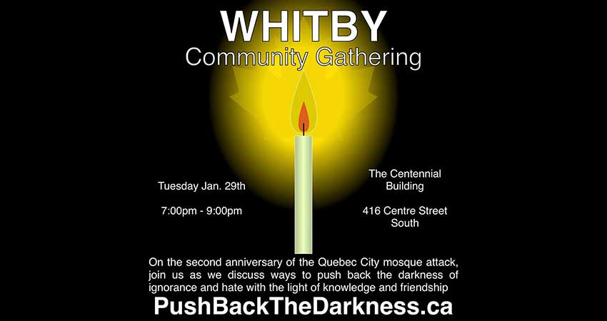 Whitby Push Back The Darkness Community Gathering: Remembering the Victims of the Quebec City Mosque Shooting